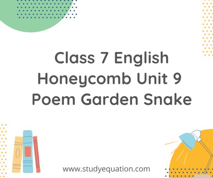 class 7 english honeycomb unit 9 poem garden snake