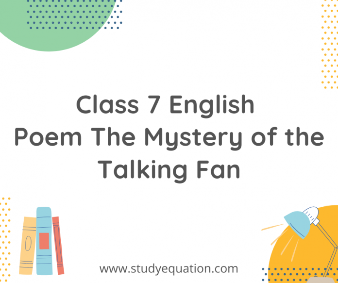 class 7 english poem the mystery of the talking fan