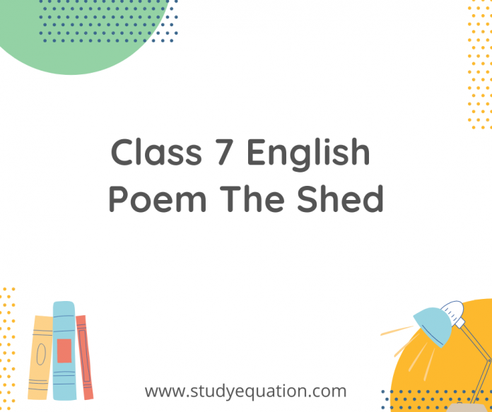 class 7 english poem the shed