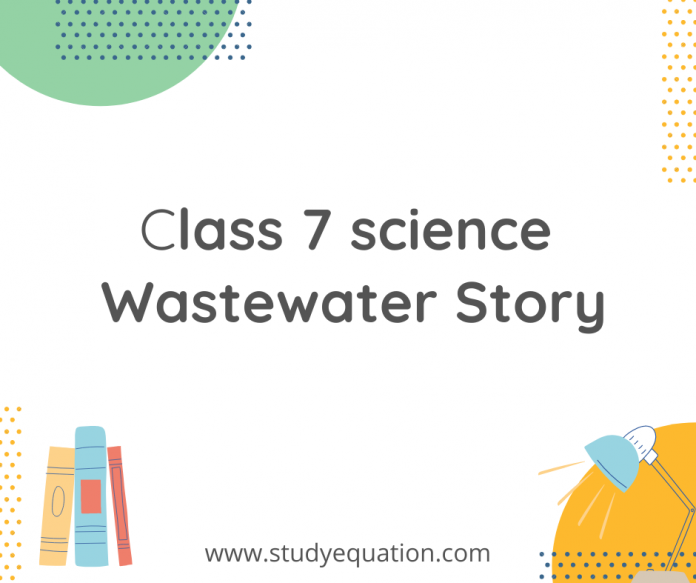 class 7 science wastewater story