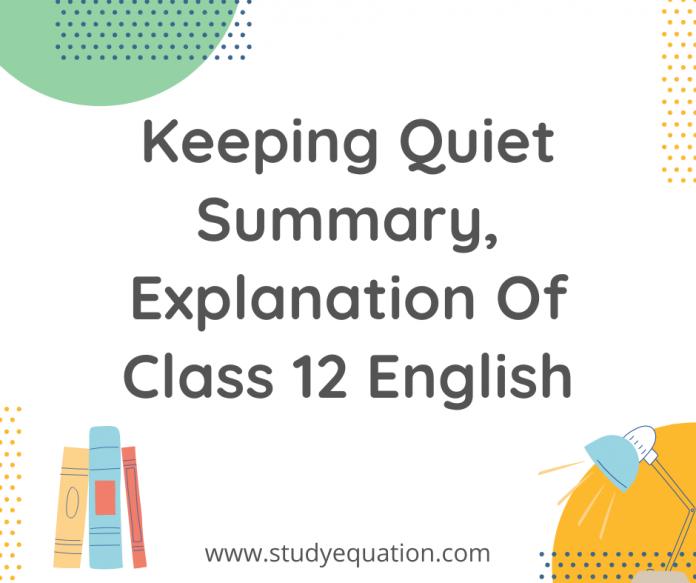 Keeping quiet summary explanation of class 12 English