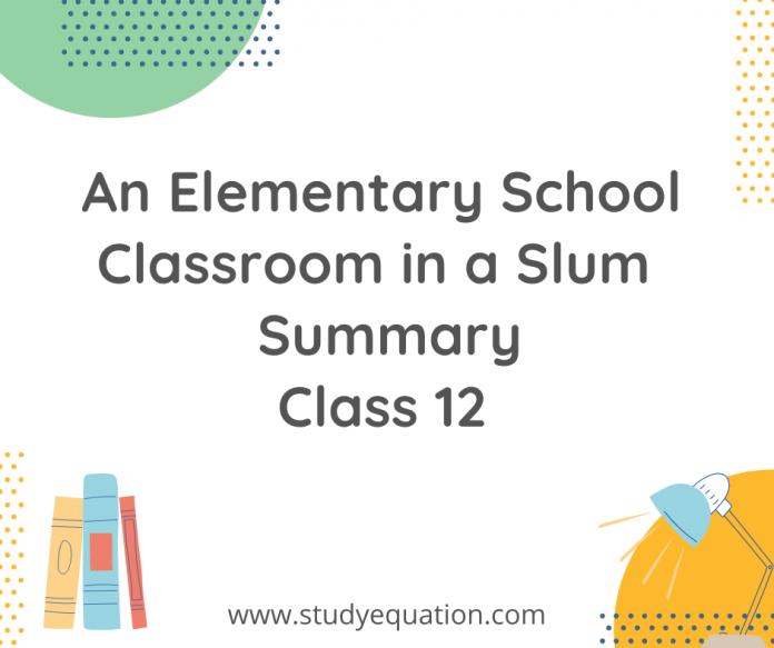 an elementary school classroom in a slum summary class 12
