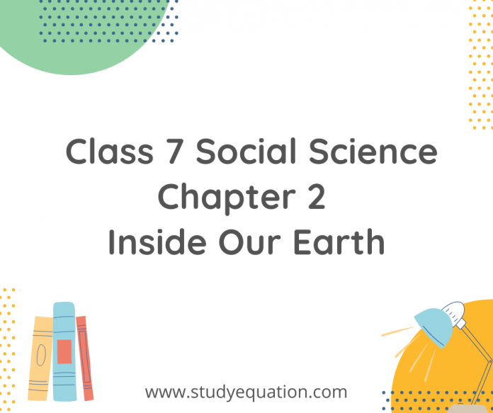 class 7 social science chapter 2 inside our earth