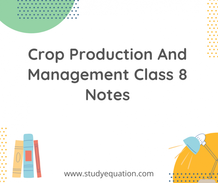 crop production and management class 9 notes