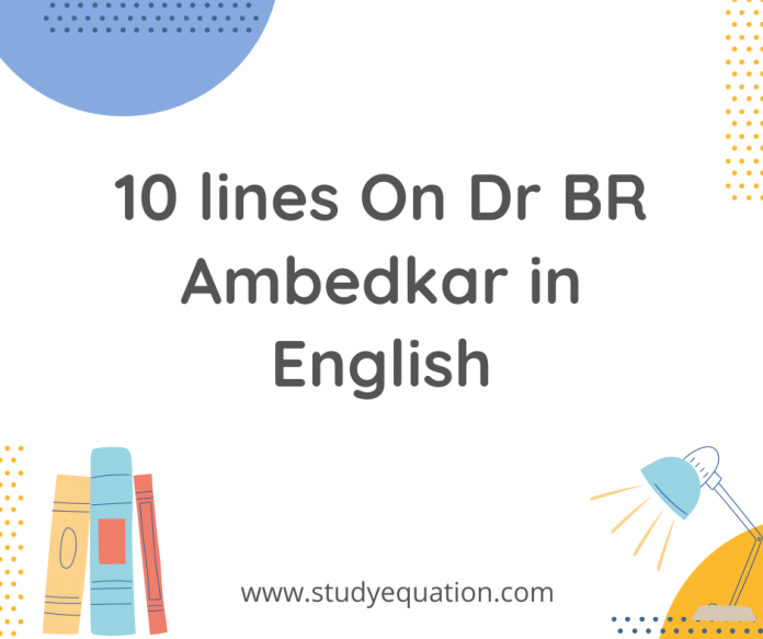 10 lines on dr br ambedkar in english
